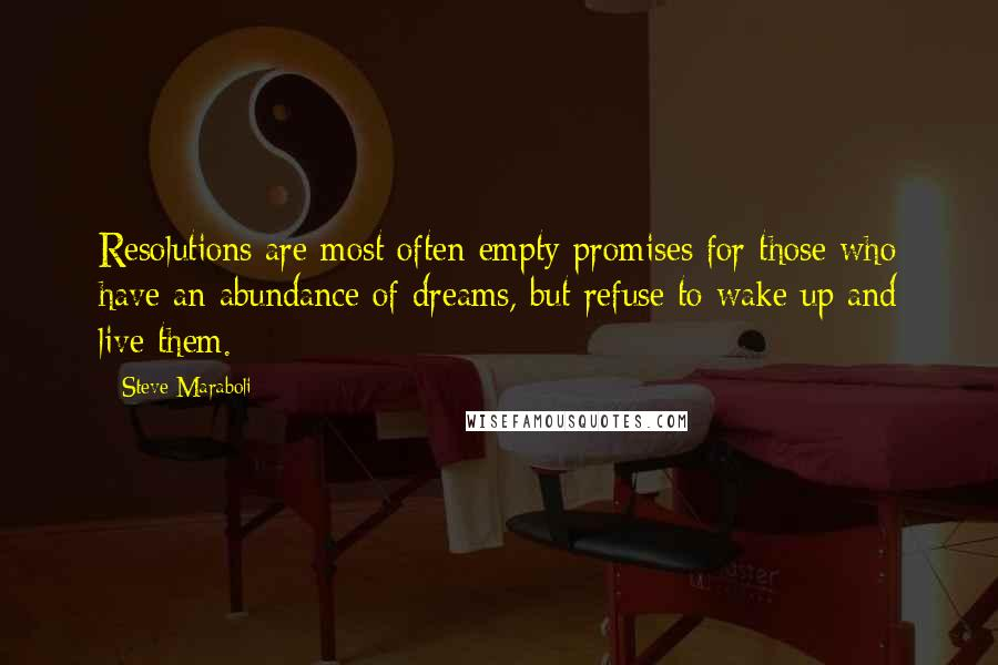 Steve Maraboli quotes: Resolutions are most often empty promises for those who have an abundance of dreams, but refuse to wake up and live them.