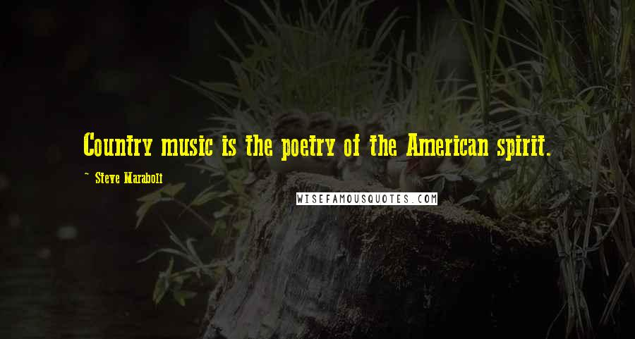 Steve Maraboli quotes: Country music is the poetry of the American spirit.