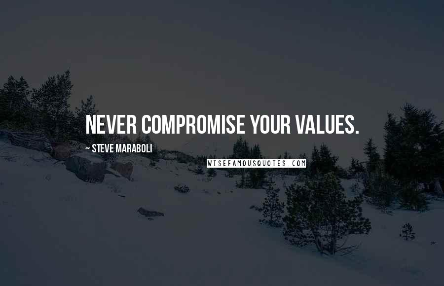 Steve Maraboli quotes: Never compromise your values.