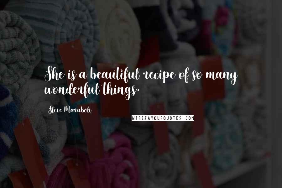 Steve Maraboli quotes: She is a beautiful recipe of so many wonderful things.