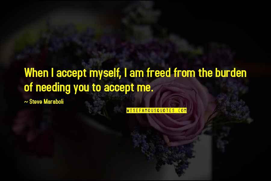 Steve Maraboli Quotes By Steve Maraboli: When I accept myself, I am freed from