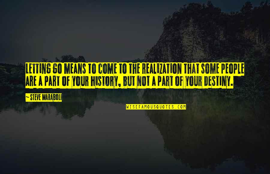 Steve Maraboli Quotes By Steve Maraboli: Letting go means to come to the realization