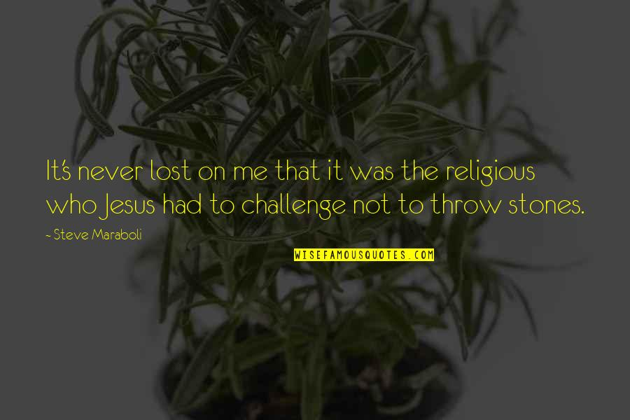 Steve Maraboli Quotes By Steve Maraboli: It's never lost on me that it was