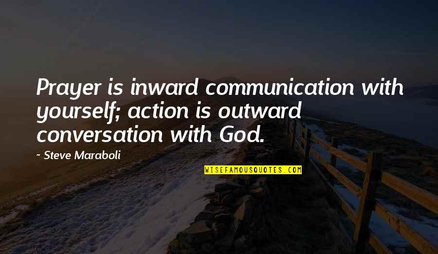 Steve Maraboli Quotes By Steve Maraboli: Prayer is inward communication with yourself; action is