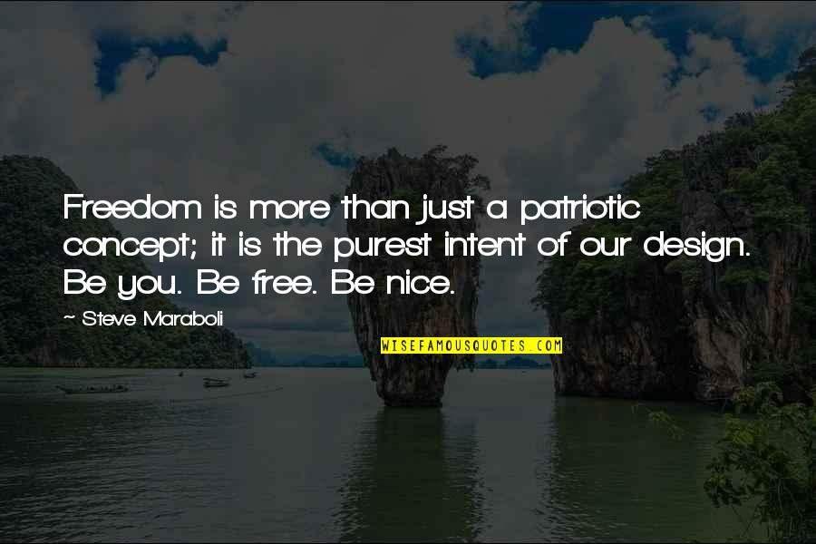 Steve Maraboli Quotes By Steve Maraboli: Freedom is more than just a patriotic concept;