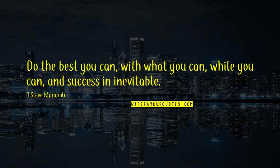 Steve Maraboli Quotes By Steve Maraboli: Do the best you can, with what you