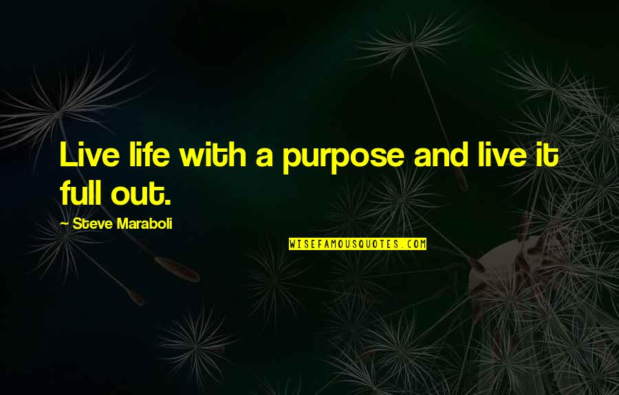 Steve Maraboli Quotes By Steve Maraboli: Live life with a purpose and live it