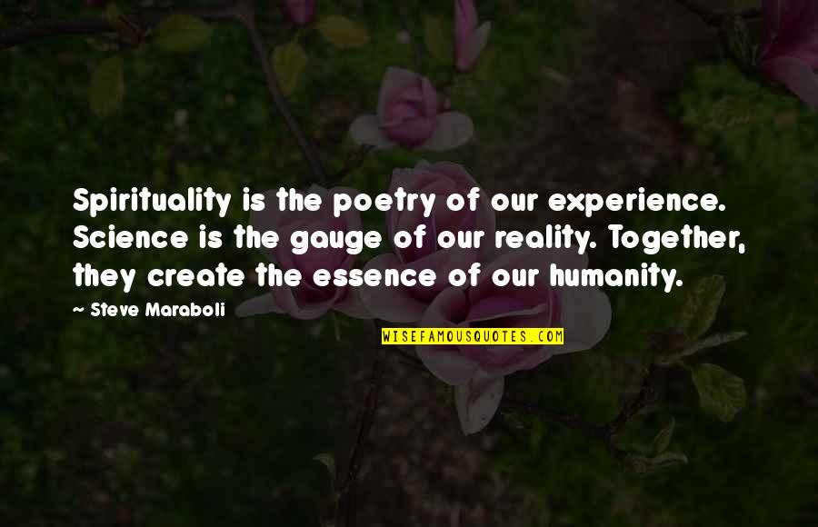Steve Maraboli Quotes By Steve Maraboli: Spirituality is the poetry of our experience. Science