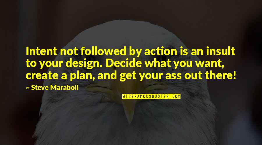 Steve Maraboli Quotes By Steve Maraboli: Intent not followed by action is an insult