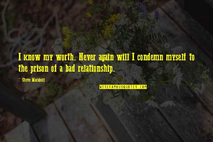 Steve Maraboli Quotes By Steve Maraboli: I know my worth. Never again will I