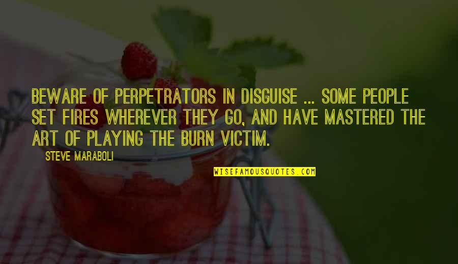 Steve Maraboli Quotes By Steve Maraboli: Beware of perpetrators in disguise ... Some people