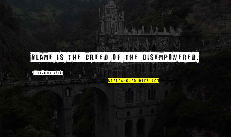 Steve Maraboli Quotes By Steve Maraboli: Blame is the creed of the disempowered.