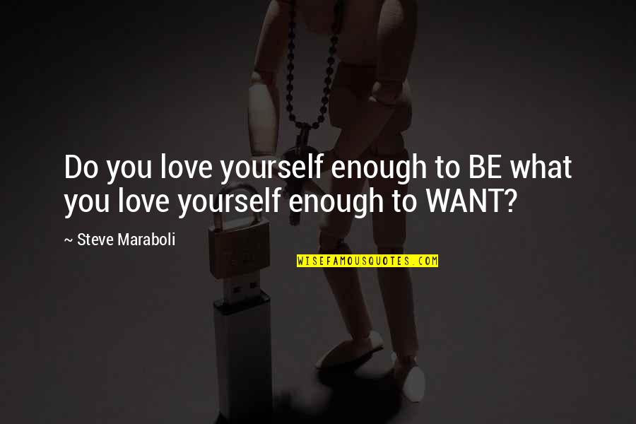 Steve Maraboli Quotes By Steve Maraboli: Do you love yourself enough to BE what