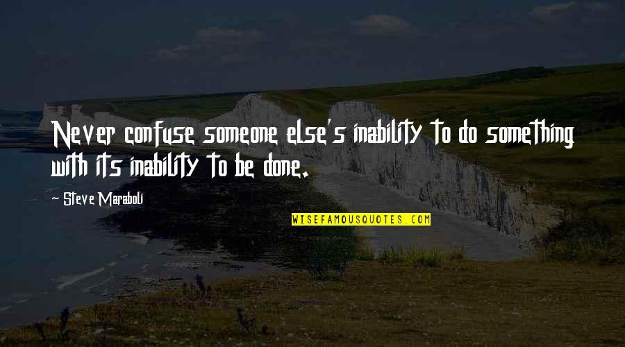 Steve Maraboli Quotes By Steve Maraboli: Never confuse someone else's inability to do something