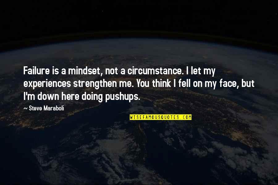 Steve Maraboli Quotes By Steve Maraboli: Failure is a mindset, not a circumstance. I