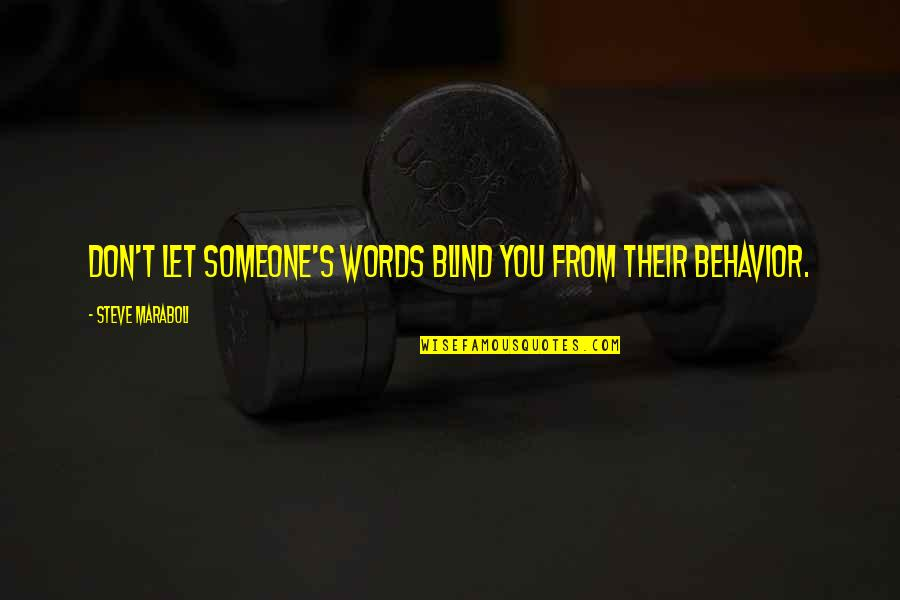 Steve Maraboli Quotes By Steve Maraboli: Don't let someone's words blind you from their