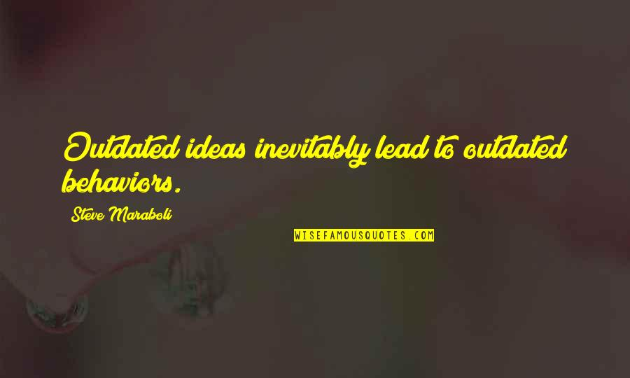 Steve Maraboli Quotes By Steve Maraboli: Outdated ideas inevitably lead to outdated behaviors.