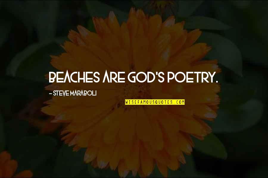 Steve Maraboli Quotes By Steve Maraboli: Beaches are God's poetry.