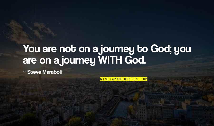 Steve Maraboli Quotes By Steve Maraboli: You are not on a journey to God;