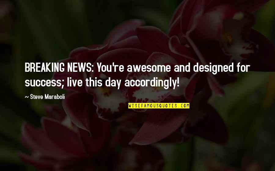 Steve Maraboli Quotes By Steve Maraboli: BREAKING NEWS: You're awesome and designed for success;