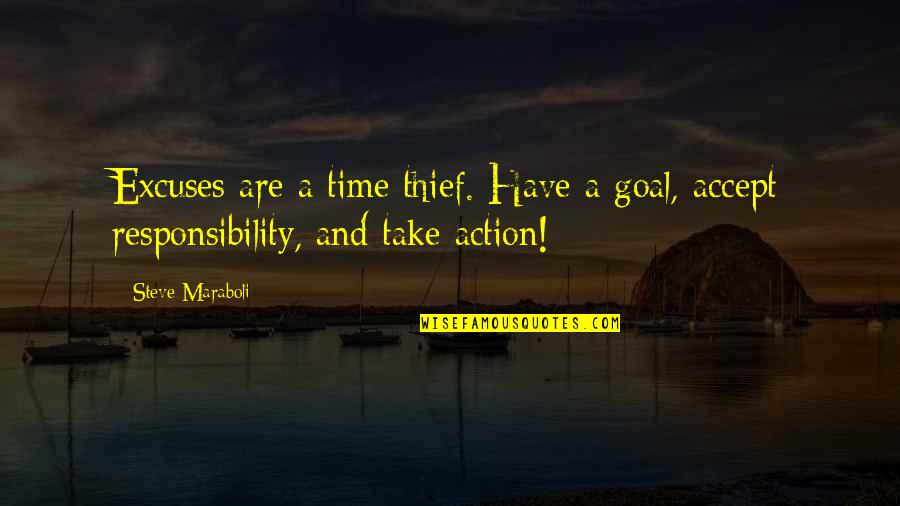 Steve Maraboli Quotes By Steve Maraboli: Excuses are a time thief. Have a goal,