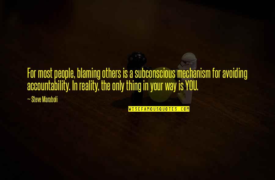 Steve Maraboli Quotes By Steve Maraboli: For most people, blaming others is a subconscious