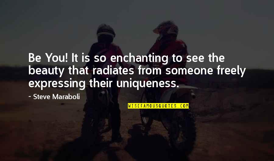 Steve Maraboli Quotes By Steve Maraboli: Be You! It is so enchanting to see