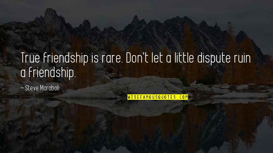 Steve Maraboli Quotes By Steve Maraboli: True friendship is rare. Don't let a little