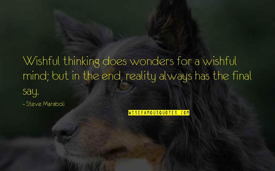 Steve Maraboli Quotes By Steve Maraboli: Wishful thinking does wonders for a wishful mind;