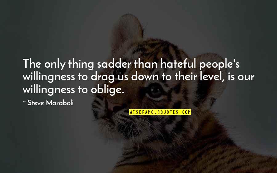 Steve Maraboli Quotes By Steve Maraboli: The only thing sadder than hateful people's willingness