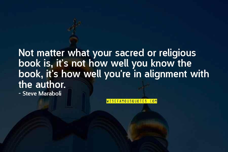 Steve Maraboli Quotes By Steve Maraboli: Not matter what your sacred or religious book