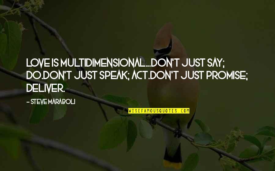 Steve Maraboli Quotes By Steve Maraboli: Love is multidimensional...Don't just say; DO.Don't just speak;