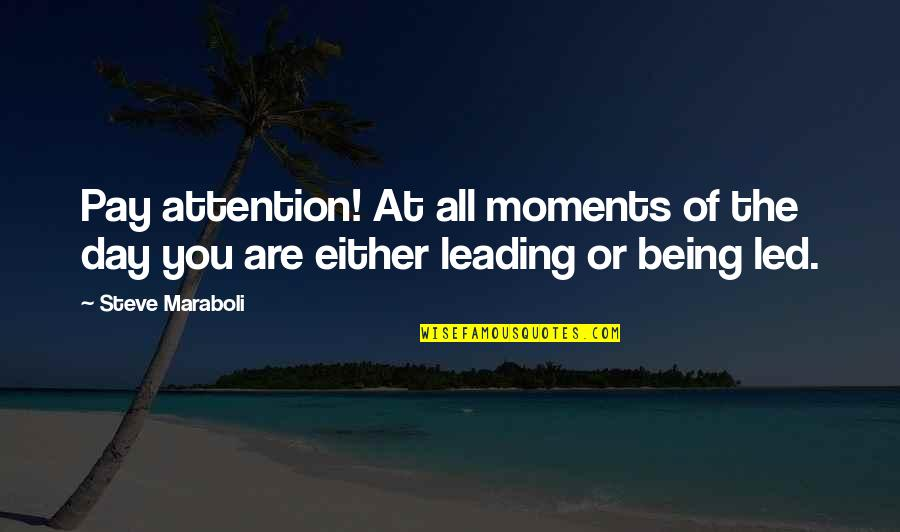 Steve Maraboli Quotes By Steve Maraboli: Pay attention! At all moments of the day
