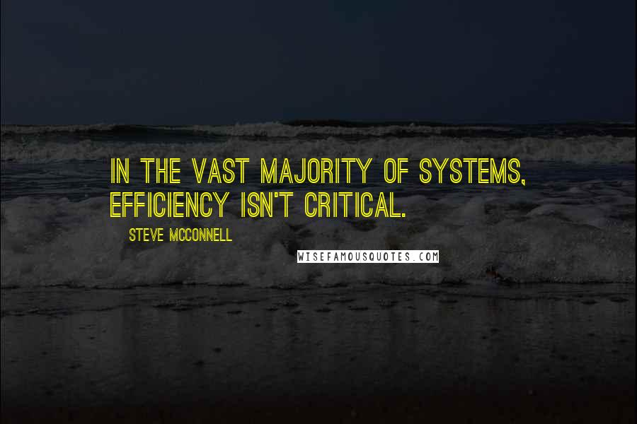 Steve McConnell quotes: in the vast majority of systems, efficiency isn't critical.
