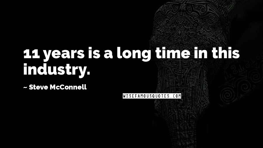 Steve McConnell quotes: 11 years is a long time in this industry.