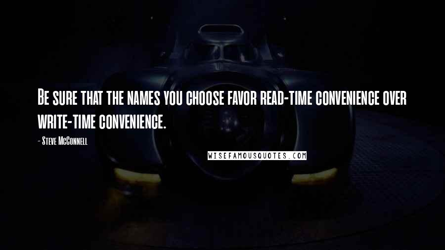 Steve McConnell quotes: Be sure that the names you choose favor read-time convenience over write-time convenience.