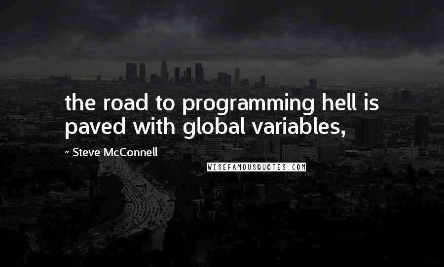Steve McConnell quotes: the road to programming hell is paved with global variables,