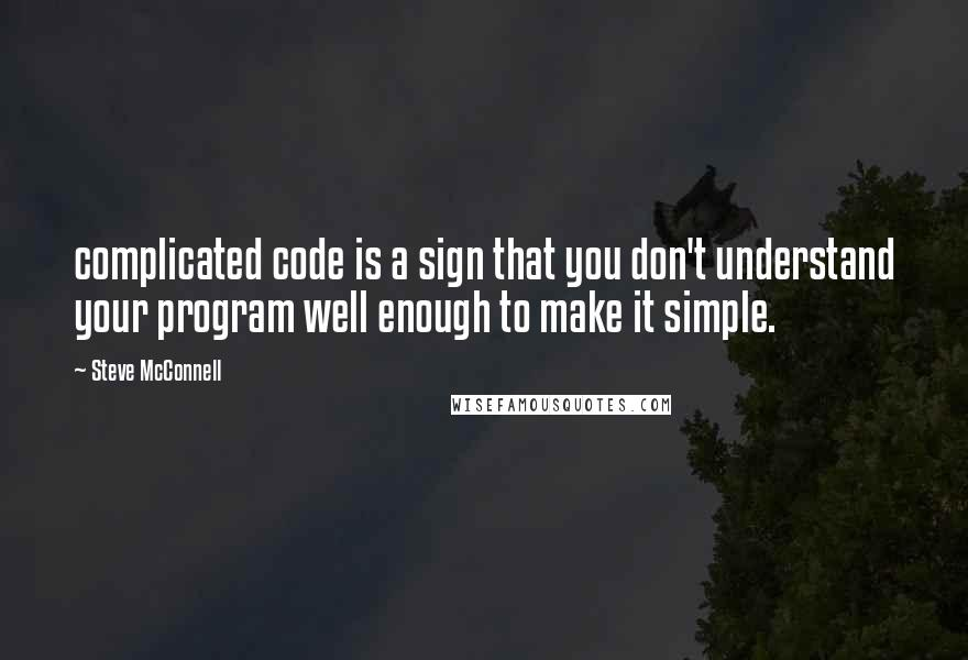 Steve McConnell quotes: complicated code is a sign that you don't understand your program well enough to make it simple.