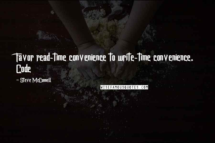 Steve McConnell quotes: Favor read-time convenience to write-time convenience. Code