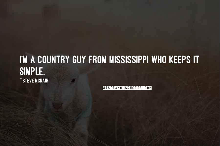 Steve McNair quotes: I'm a country guy from Mississippi who keeps it simple.