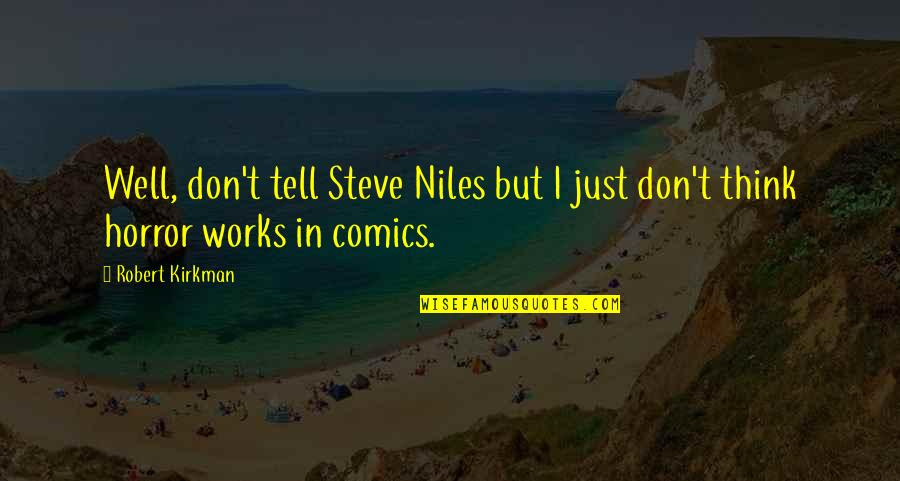 Steve Niles Quotes By Robert Kirkman: Well, don't tell Steve Niles but I just