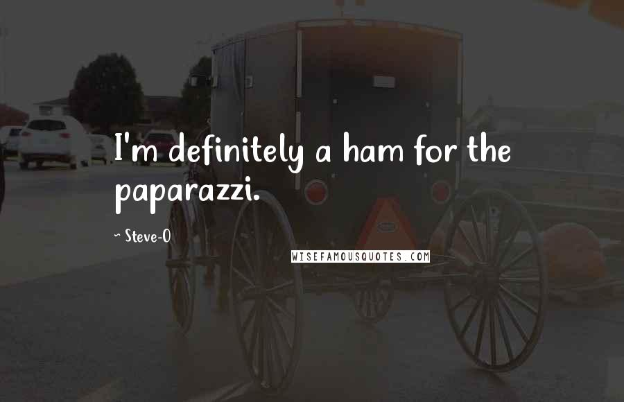 Steve-O quotes: I'm definitely a ham for the paparazzi.