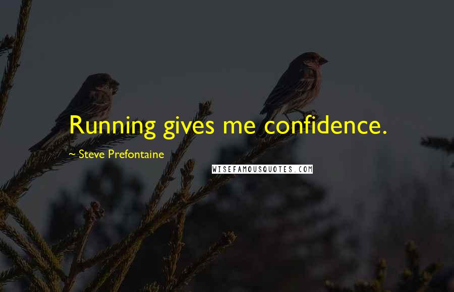 Steve Prefontaine quotes: Running gives me confidence.