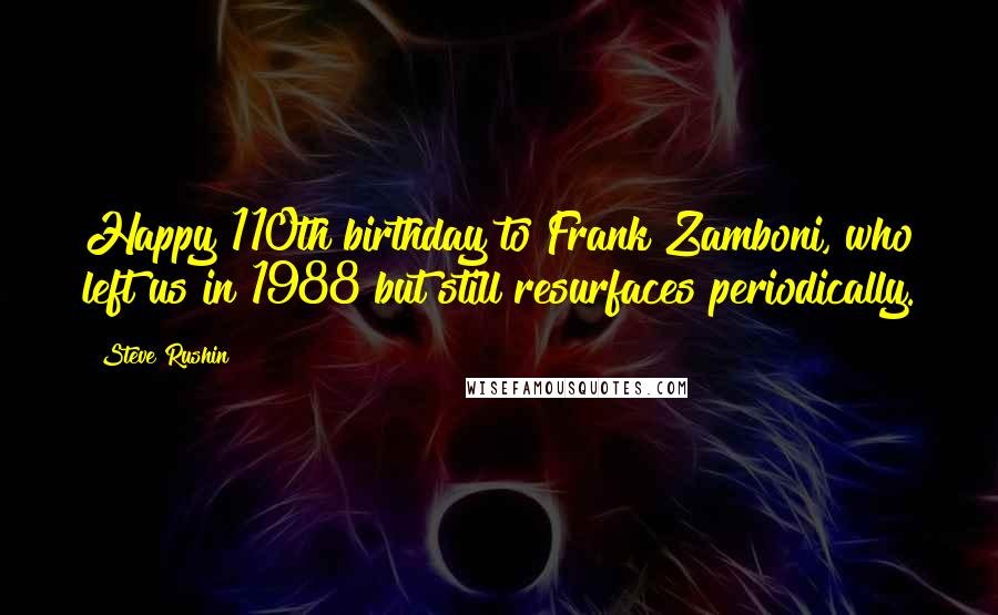Steve Rushin quotes: Happy 110th birthday to Frank Zamboni, who left us in 1988 but still resurfaces periodically.