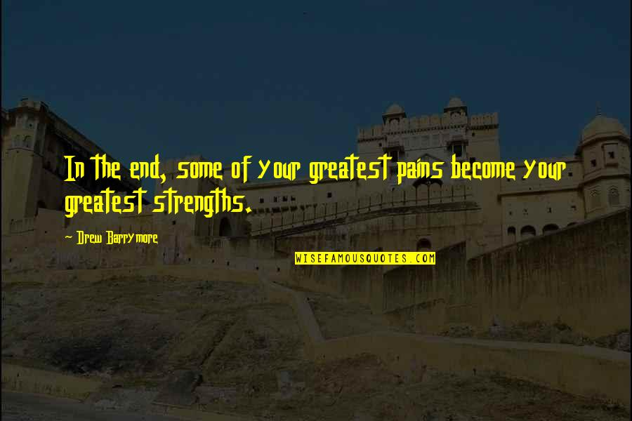 Steve Smith Quotes By Drew Barrymore: In the end, some of your greatest pains