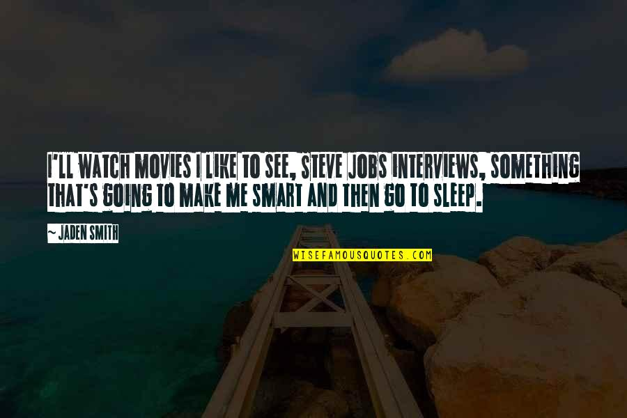 Steve Smith Quotes By Jaden Smith: I'll watch movies I like to see, Steve