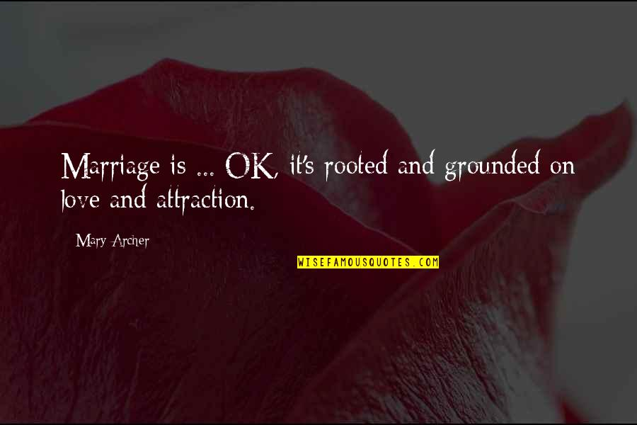 Steve Smith Quotes By Mary Archer: Marriage is ... OK, it's rooted and grounded