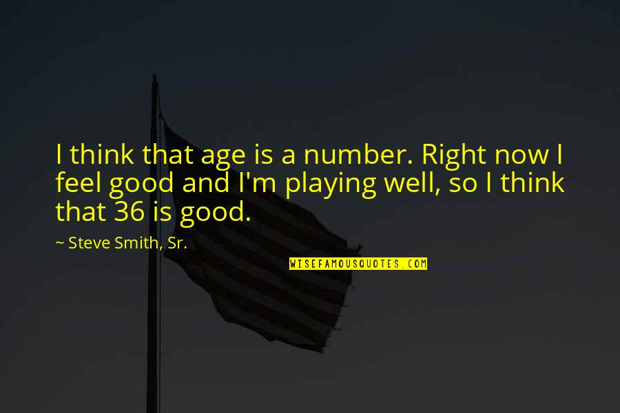 Steve Smith Quotes By Steve Smith, Sr.: I think that age is a number. Right