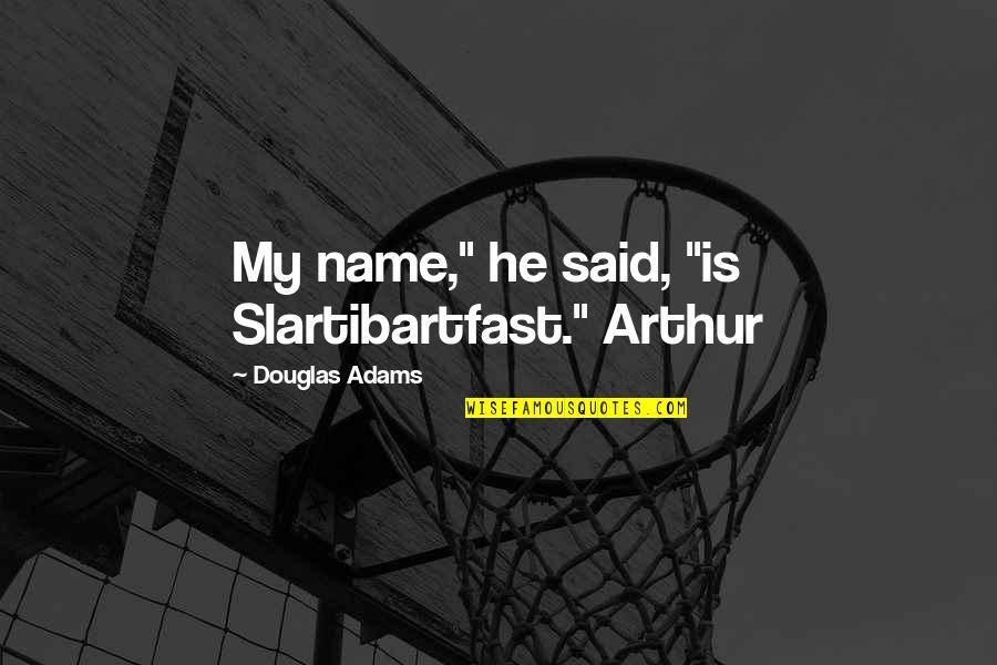 "Steve Spangler Quotes By Douglas Adams: My name,"" he said, ""is Slartibartfast."" Arthur"