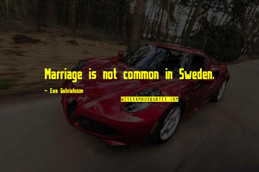 Steve Spangler Quotes By Eva Gabrielsson: Marriage is not common in Sweden.